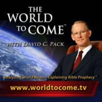 THE WORLD TO COME with David C. Pack  Expands Broadcast Around the Globe