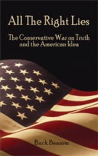 All the Right Lies: The Conservative War on Truth and the American Idea Now Available