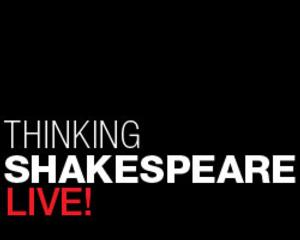The Old Globe Invites You to THINKING SHAKESPEARE LIVE, 5/3
