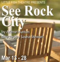 Little Fish Theatre Presents SEE ROCK CITY, Opening 3/13