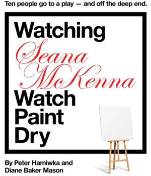 LACTORS' Studio Presents WATCHING SEANA McKENNA WATCH PAINT DRY, 6/4-7/13