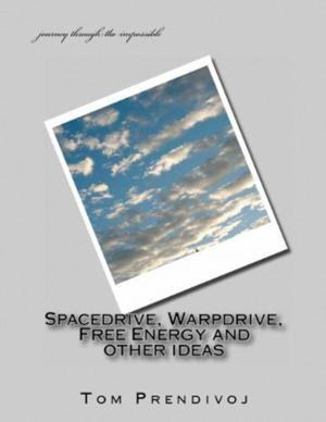 Tom Prendivoj Releases SPACEDRIVE, WARPDRIVE, FREE ENERGY AND OTHER IDEAS