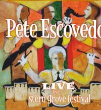 Pete Escovedo's LIVE FROM STERN GROVE FESTIVAL Released Today, 9/25