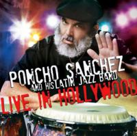 Poncho Sanchez's Latin Jazz Band Releases LIVE IN HOLLYWOOD Today, 9/25
