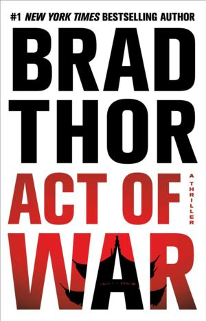Top Reads: Brad Thor's ACT OF WAR Jumps to No. 1 on NY Times Best Seller List, Week Ending 7/27