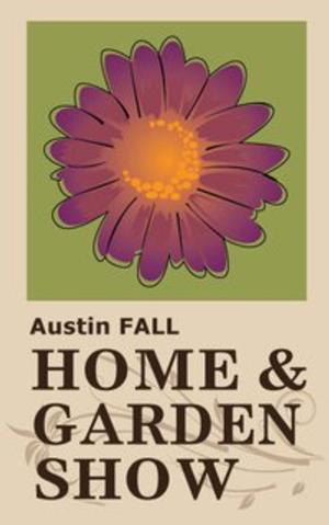 Austin Hosts 16th Annual Home & Garden Show This Weekend