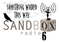 SANDBOX RADIO LIVE! Presents SOMETHING WICKED THIS WAY, 10/1