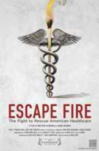 Ridgefield Playhouse Film Society Presents ESCAPE FIRE: THE FIGHT TO RESCUE AMERICAN HEALTHCARE, 9/29