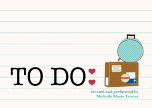 San Diego International Fringe Festival Presents TO DO, Starring MICHELLE MARIE TRESTER, 7/4-11