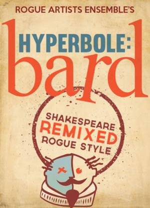 Rogue Artists Ensemble Takes HYPERBOLE: BARD On Tour Now thru 8/24