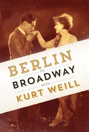 BERLIN TO BROADWAY Opens Tonight at Masquers Playhouse