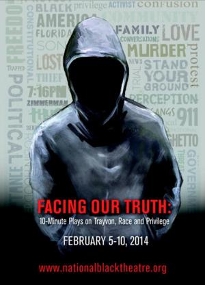 National Black Theatre Presents FACING OUR TRUTH: 10 MINUTE PLAYS ON TRAYVON, RACE AND PRIVILEGE, Now thru 2/10