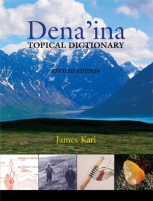 Alaska Press Now Distributes the DENA'INA TOPICAL DICTIONARY