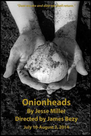 Benevolent Theatre Presents ONIONHEADS, 7/10-8/2