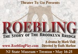 Theater to Go Brings ROEBLING: THE STORY OF THE BROOKLYN BRIDGE to NJ State Museum, 5/16-25