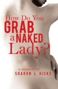 HOW DO YOU GRAB A NAKED LADY? Shares Daughter's Story of Mania and Sexcapades