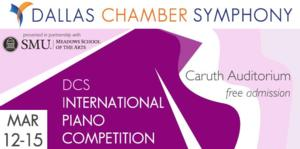 Dallas Chamber Symphony Presents the DCS INTERNATIONAL PIANO COMPETITION, Now thru 3/15