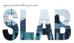 sq product theatre Presents the World Premiere of SLAB, 7/31-8/16
