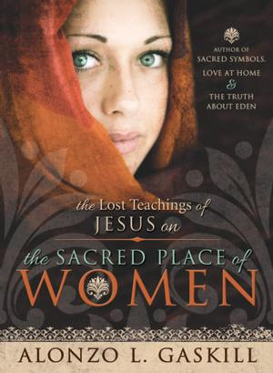 Alonzo Gaskill Releases THE LOST TEACHINGS OF JESUS ON THE SACRED PLACE OF WOMEN