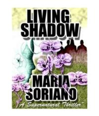 LIVING SHADOW Thriller from Maria Soriano Now Available as eBook