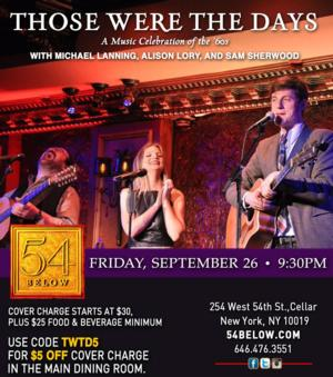 Michael Lanning, Alison Lory, and Sam Sherwood to Bring 'THOSE WERE THE DAYS' to 54 Below, 9/26