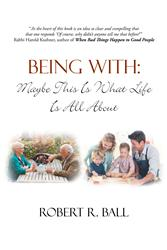 Robert R. Ball Releases 'Being With: Maybe This Is What Life Is All About'