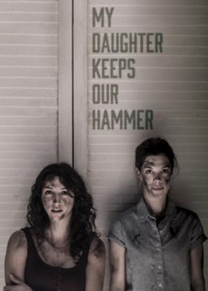MY DAUGHTER KEEPS OUR HAMMER Extends Through 3/1 at The Flea