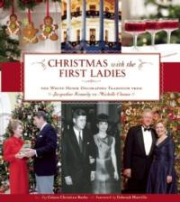Christmas with the First Ladies The White House Decorating Tradition Due in October 2012