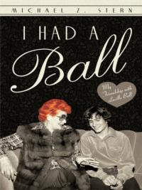 BWW Book Reviews: I HAD A BALL: MY FRIENDSHIP WITH LUCILLE BALL