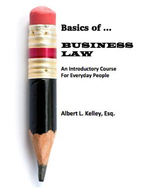 BASICS OF...BUSINESS LAW by Albert L. Kelley is Now Available