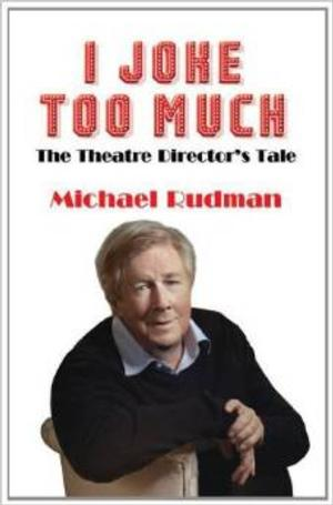 Broadway, West End Director Michael Rudman Releases Autobiography I JOKE TOO MUCH Today
