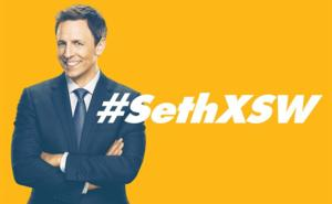 LATE NIGHT WITH SETH MEYERS Set for SXSW