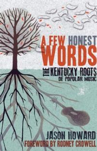 Jason Howard's A FEW HONEST WORDS Profiles Kentucky Musicians