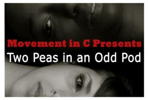 Movement in C to Present TWO PEAS IN AN ODD POD, 5/3-4