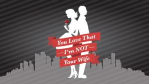Fringe Theatre to Present YOU LOVE THAT I'M NOT YOUR WIFE, 9/12-10/5