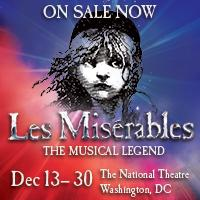 Enter to Win a Pair of Tickets to LES MISERABLES at the National Theatre in DC!