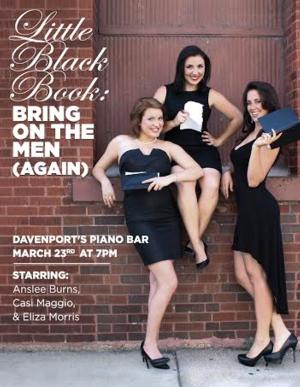Davenport's Piano Bar to Welcome LITTLE BLACK BOOK: BRING ON THE MEN, Starring Anslee Burns, Casi Maggio, and Eliza Morris, 3/23
