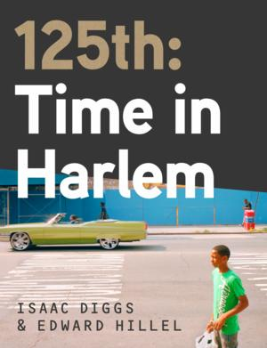 125TH: TIME IN HARLEM by Isaac Diggs and Edward Hillel is Available Now