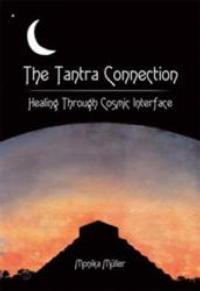 THE TANTRA CONNECTION Explains Healing the Mind and Body