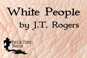 Puzzle Piece Theatre to Present WHITE PEOPLE, 10/24-11/9