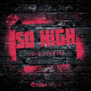 Lupe Fuentes Releases 'So High' via Brobot