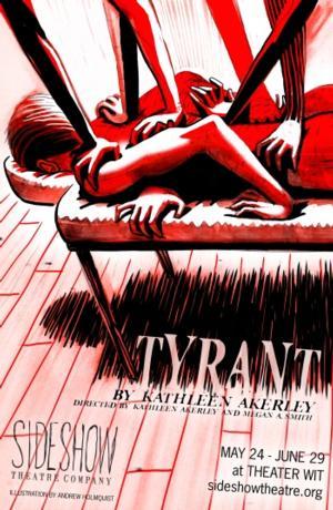 Sideshow Theatre to Present TYRANT, 5/24-6/29