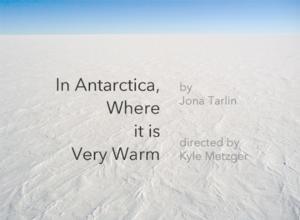 Blowout Theatre Presents Jona Tarlin's IN ANTARCTICA WHERE IT IS VERY WARM 9/19-10/11