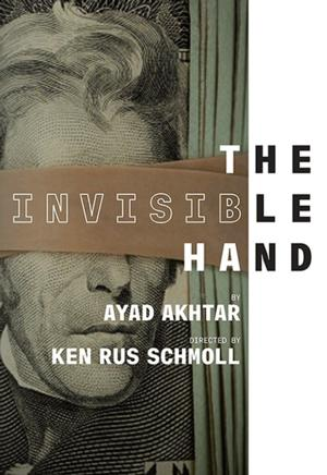 Ayad Akhtar's THE INVISIBLE HAND Begins Previews Tonight at NYTW