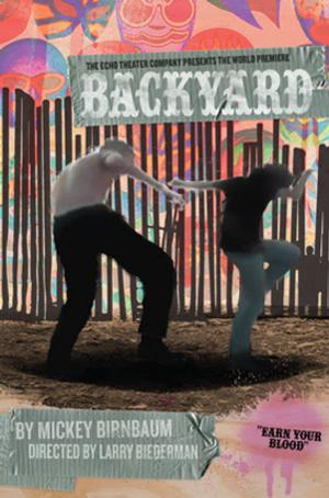 Echo Theater Co. Premieres BACKYARD, Now thru 7/13