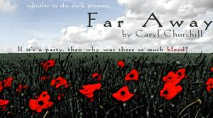 Whistler in the Dark Theatre Continues Caryl Churchill Celebration with FAR AWAY, Running 4/3-19; Company to Close in April