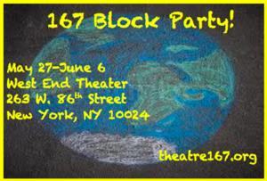 Theatre 167 Hosts BLOCK PARTY, Now thru 6/6