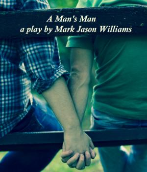 Mark Jason Williams' A MAN'S MAN to be Featured at Planet Connections Theatre Festivity, 5/17
