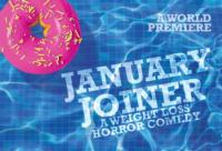 World Premiere of JANUARY JOINER: A WEIGHT LOSS HORROW COMEDY, 1/9-2/10