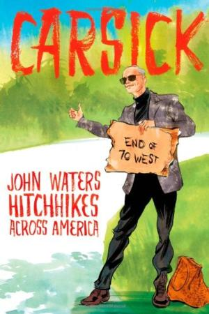 John Waters Releases CARSICK